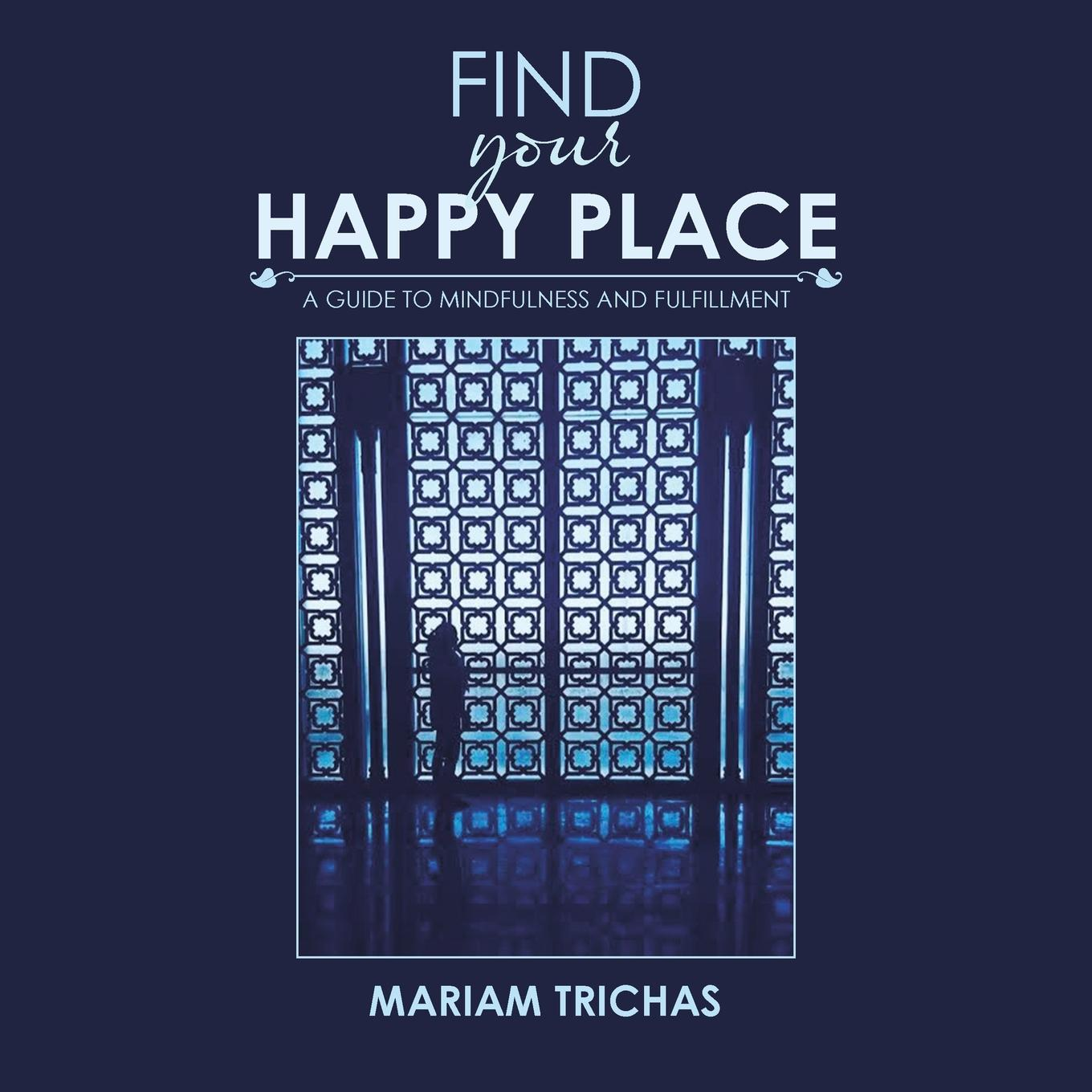 Find Your Happy Place: A Guide to Mindfulness and Fulfillment ...