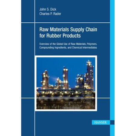 Raw Materials Supply Chain for Rubber Products : Overview of the Global Use of Raw Materials, Polymers, Compounding Ingredients, and Chemical (Applications Of Markov Chains In Chemical Engineering)