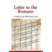 Letter to the Romans, a Small Group Bible Study Guide