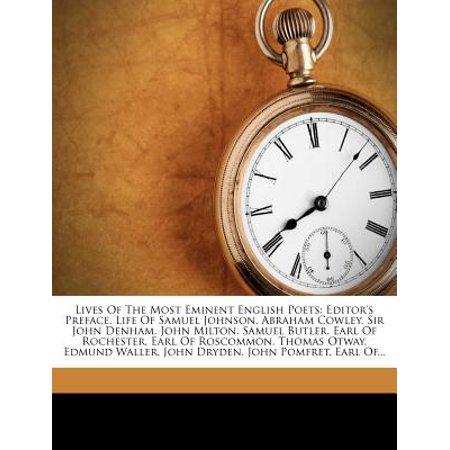 Lives of the Most Eminent English Poets : Editor's Preface. Life of Samuel Johnson. Abraham Cowley. Sir John Denham. John Milton. Samuel Butler. Earl of Rochester. Earl of Roscommon. Thomas Otway. Edmund Waller. John Dryden. John Pomfret. Earl (Life Of Milton Summary By Samuel Johnson)