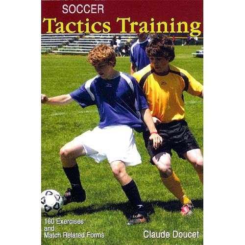 Soccer Tactics Training: General Principles 160 Exercercis And Match Related Forms
