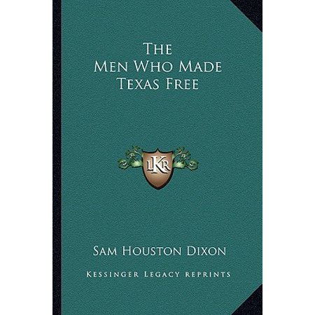 The Men Who Made Texas Free (Paperback)