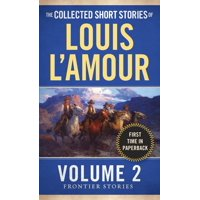 The Collected Short Stories of Louis L'Amour, Volume 2 : Frontier Stories