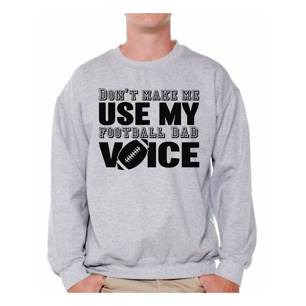 Awkward Styles Men's Don`t Make Me Use My Football Dad Voice Funny Graphic Sweatshirt Tops Father's Day