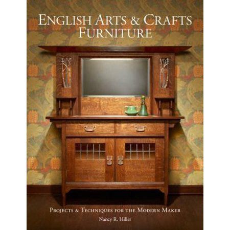 English Arts Crafts Furniture Projects Techniques For The Modern Maker