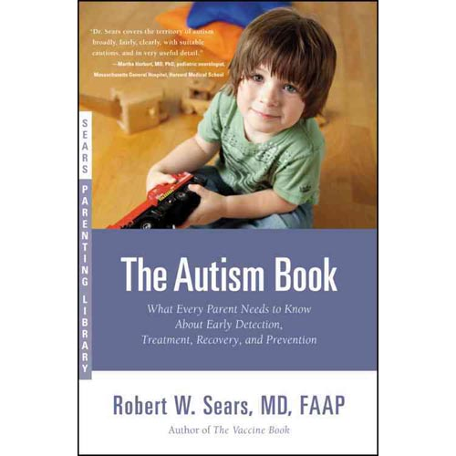 The Autism Book: What Every Parent Needs to Know About Early Detection, Treatment, Recovery, and Prevention