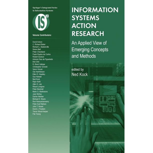 Integrated Information Systems: Information Systems Action Research: An Applied View of Emerging Concepts and Methods (Hardcover)
