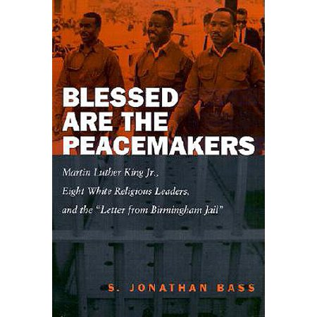 Blessed Are the Peacemakers : Martin Luther King, Jr., Eight White Religious Leaders, and the