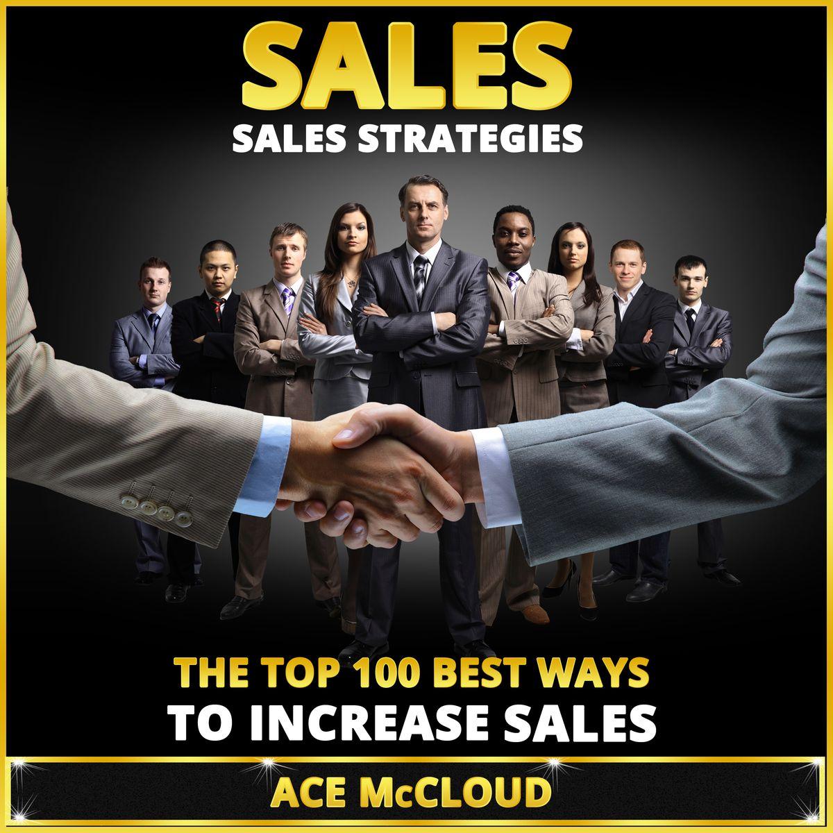 Sales: Sales Strategies: The Top 100 Best Ways To Increase Sales - Audiobook
