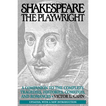 Shakespeare the Playwright : A Companion to the Complete Tragedies, Histories, Comedies, and Romances^lupdated, with a New - Comedy And Tragedy