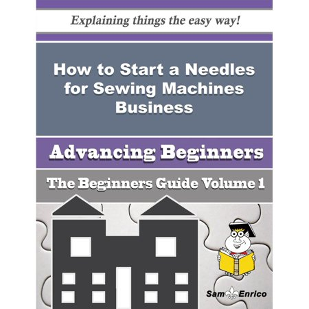 How to Start a Needles for Sewing Machines Business (Beginners Guide) - eBook This publication will teach you the basics of how to start a Needles for Sewing Machines Business. With step by step guides and instructions, you will not only have a better understanding, but gain valuable knowledge of how to start a Needles for Sewing Machines Business