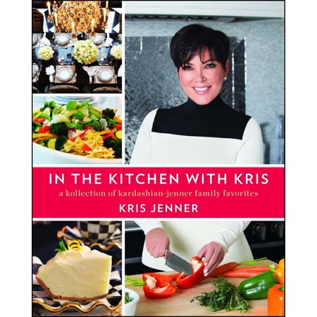 In the Kitchen with Kris : A Kollection of Kardashian-Jenner Family -