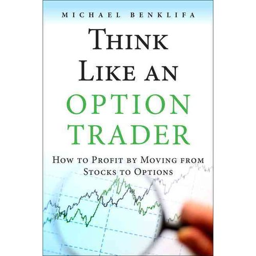 Think Like an Option Trader: How to Profit by Moving from Stocks to Options