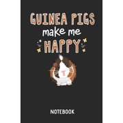 Guinea Pigs Make Me Happy Notebook : Cute Guinea Pig Lined Journal for Women, Men and Kids. Great Gift Idea for All Cavy Lover Boys and Girls.