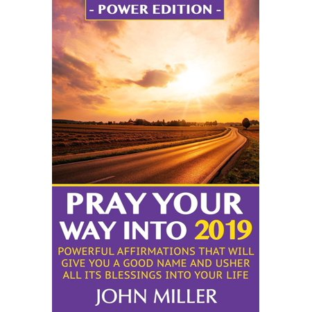 Pray Your Way Into 2019 (Power Edition): Powerful Affirmations That Will Give You A Good Name & Usher All Its Blessings Into Your Life - eBook](Good Halloween Gravestone Names)