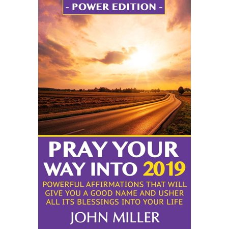 Ushers At A Wedding (Pray Your Way Into 2019 (Power Edition): Powerful Affirmations That Will Give You A Good Name & Usher All Its Blessings Into Your Life -)