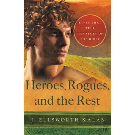 Heroes, Rogues, and the Rest : Lives That Tell the Story of the Bible