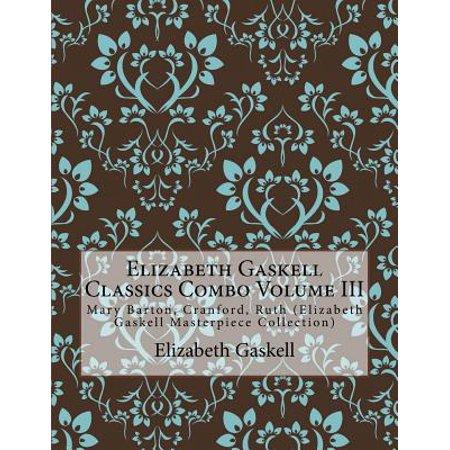 Elizabeth Gaskell Classics Combo Volume III: Mary Barton, Cranford, Ruth (Elizabeth Gaskell Masterpiece... by