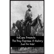 The Pony Express : A History Just for Kids!