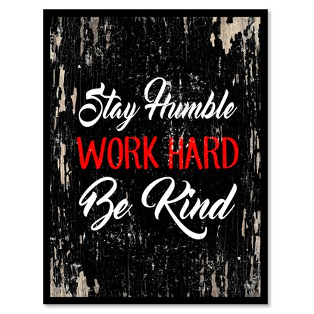 Stay humble Work hard Be kind Inspirational Quote Saying Black Canvas Print with Picture Frame Home Decor Wall Art Gift Ideas 13