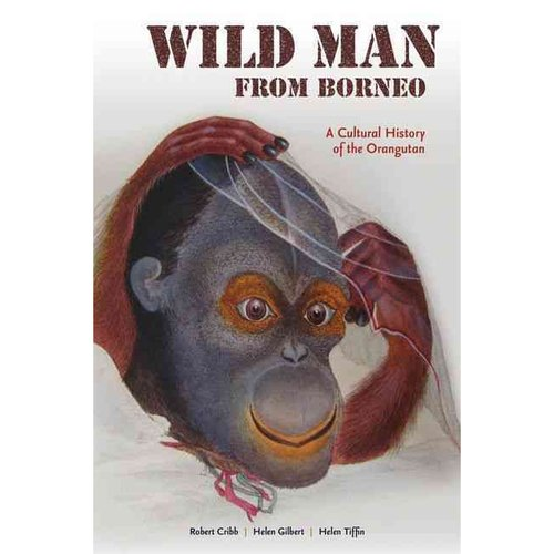 Wild Man from Borneo: A Cultural History of the Orangutan