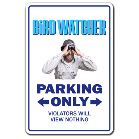 Bird Watcher Parking Sign | Indoor/Outdoor | Funny Home Décor for Garages, Living Rooms, Bedroom, Offices | SignMission Watching Rare Binoculars Gift Avian Birder Gag Gift Sign Wall Plaque Decoration