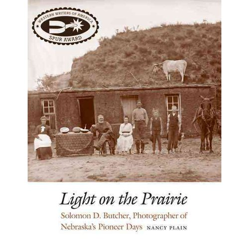 Light on the Prairie: Solomon D. Butcher, Photographer of Nebraska's Pioneer Days