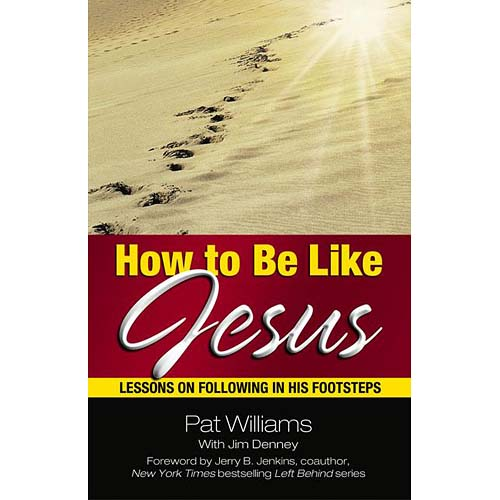 How to Be Like Jesus: Lessons for Following in His Footsteps