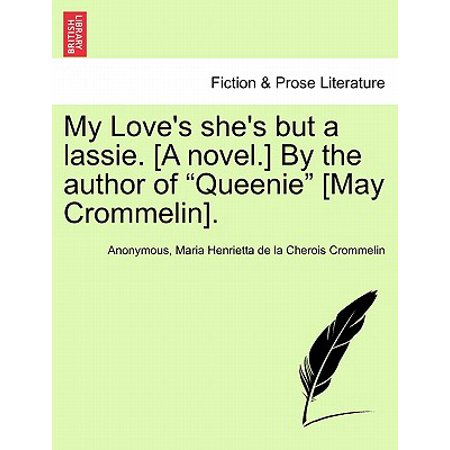 My Love's She's But a Lassie. [A Novel.] by the Author of