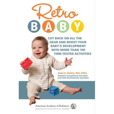 Retro Baby : Cut Back on All the Gear and Boost Your Baby's Development With More Than 100 Time-tested