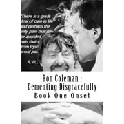 Ron Coleman : Dementing Disgracefully: Book One the Dementia Diaries