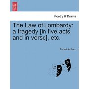 The Law of Lombardy : A Tragedy [In Five Acts and in Verse], Etc.