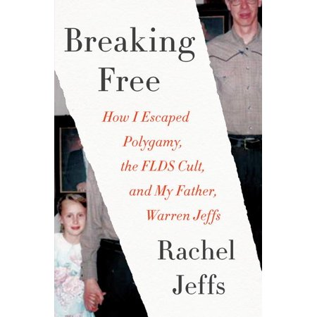 Breaking Free : How I Escaped Polygamy, the FLDS Cult, and My Father, Warren Jeffs](Jeff The)