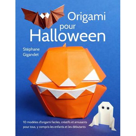 Origami Pour Halloween : 10 Modeles D'Origami Faciles, Creatifs Et Amusants Pour Tous, y Compris Les Enfants Et Les Debutants