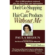 Don't Go Shopping for Hair Care Products Without Me : Over 4,000 Products Reviewed, Plus the Latest Hair Care Information