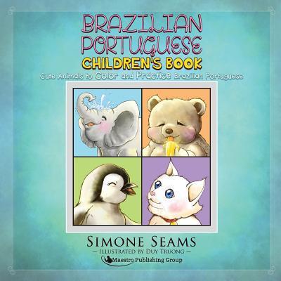 Brazilian Portuguese Children's Book : Cute Animals to Color and Practice Brazilian Portuguese (Animals To Color)