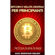 Bitcoin E Valuta Digitale Per Principianti: Piccola Guida Di Base - eBook