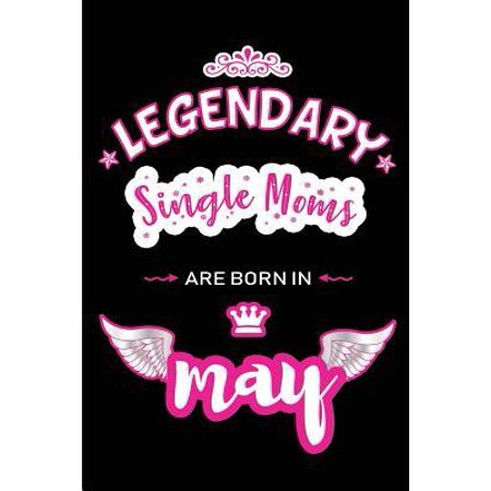 Legendary Single Moms are born in May: Blank Lined 6x9 Love and Family Journal/Notebook as Happy Birthday or any special Occasion Gift for your best a