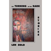 The Turning of the Dark: Stories [Nov 16, 2012] Solo, Len