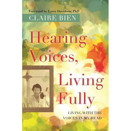 Hearing Voices, Living Fully : Living with the Voices in My