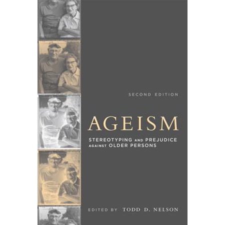 Ageism : Stereotyping and Prejudice Against Older (The Sage Handbook Of Prejudice Stereotyping And Discrimination)
