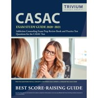 CASAC Exam Study Guide 2020-2021: Addiction Counseling Exam Prep Review Book and Practice Test Questions for the CASAC Test (Paperback)
