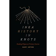 Inka History in Knots: Reading Khipus as Primary Sources (Paperback)