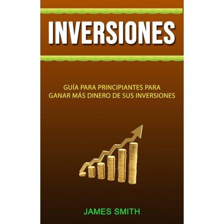 Inversiones: Guía Para Principiantes Para Ganar Más Dinero De Sus Inversiones -