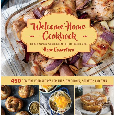 Welcome Home Cookbook : 450 Comfort Food Recipes for the Slow Cooker, Stovetop, and