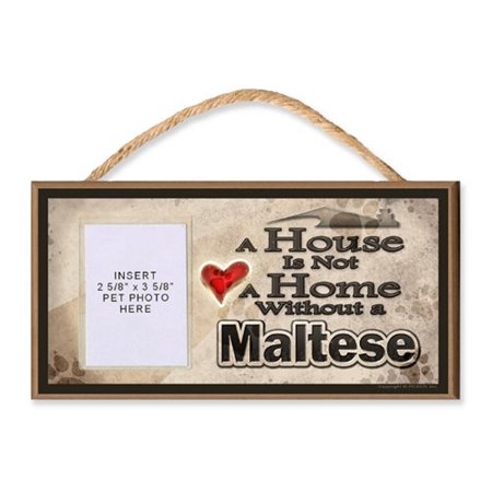 A House is Not a Home without a Maltese Wooden Dog Sign with Clear Insert for Your Pet Photo