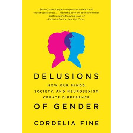 Delusions of Gender: How Our Minds, Society, and Neurosexism Create Difference - (Encyclopedia Of Gender And Society Volume 1)