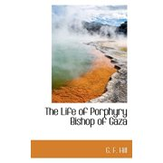 The Life of Porphyry Bishop of Gaza