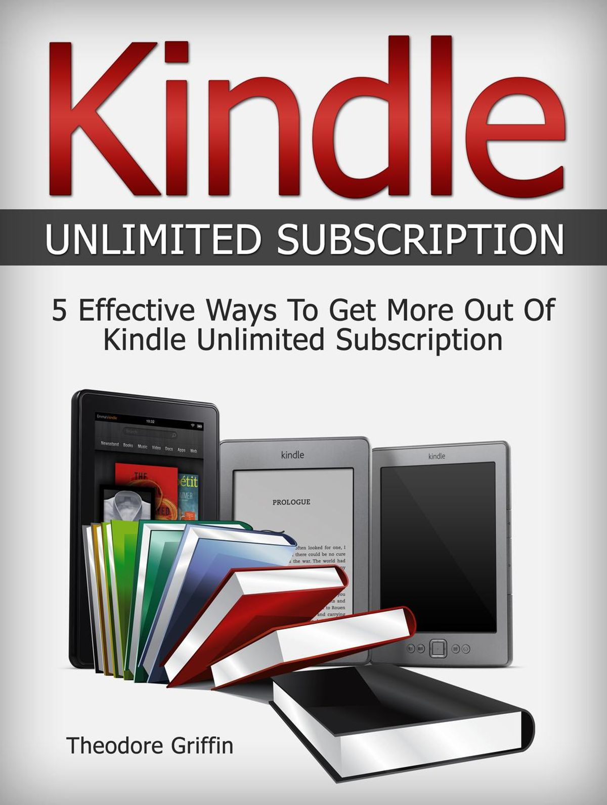 Kindle Unlimited Subscription: 5 Effective Ways To Get More Out Of Kindle  Unlimited Subscription - eBook