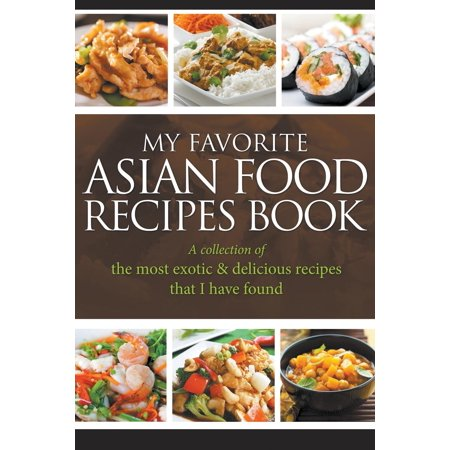 My favorite asian food recipes book a collection of the most exotic my favorite asian food recipes book a collection of the most exotic delicious recipes forumfinder Gallery